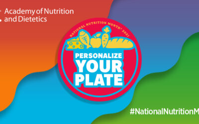 Celebrating National Nutrition Month in 2021: Personalize Your Plate